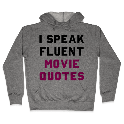 I Speak Fluent Movie Quotes Hooded Sweatshirt