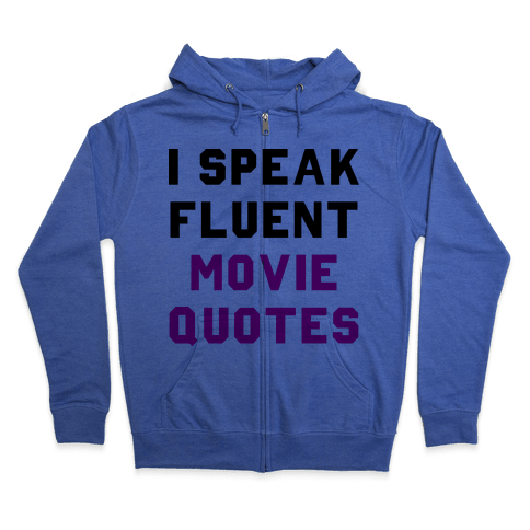 I Speak Fluent Movie Quotes Zip Hoodie