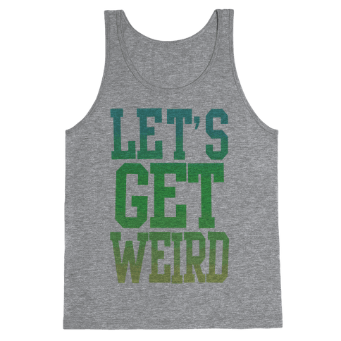 Let's Get Weird (Washed Out) Tank Top