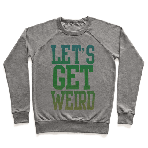 Let's Get Weird (Washed Out) Pullover