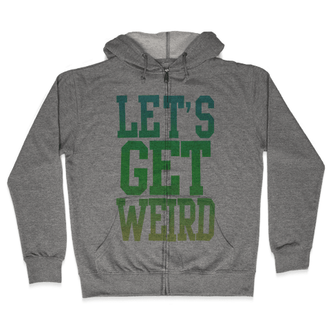 Let's Get Weird (Washed Out) Zip Hoodie