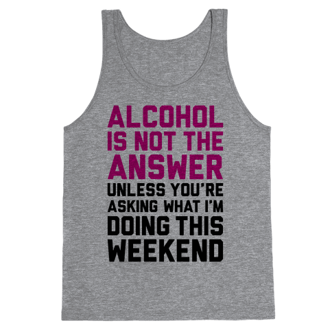Alcohol Is Not The Answer Tank Top