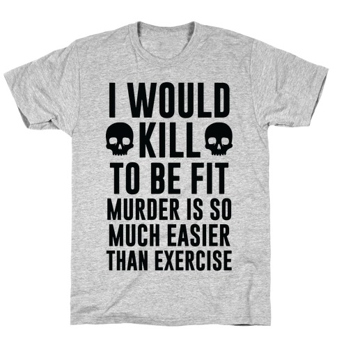I Would Kill To Be Fit Mens T-Shirt