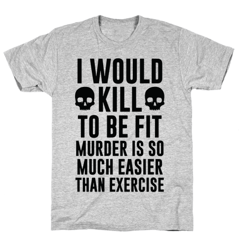 I Would Kill To Be Fit