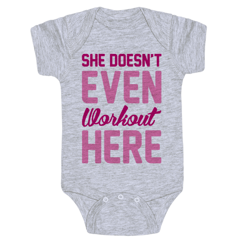 She Doesn't Even Workout Here Baby Onesy