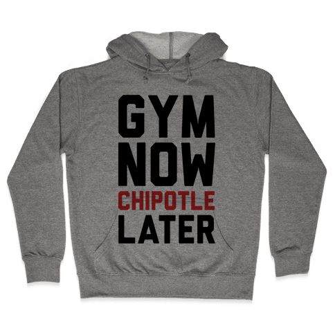 Gym Now Chipotle Later Hooded Sweatshirt