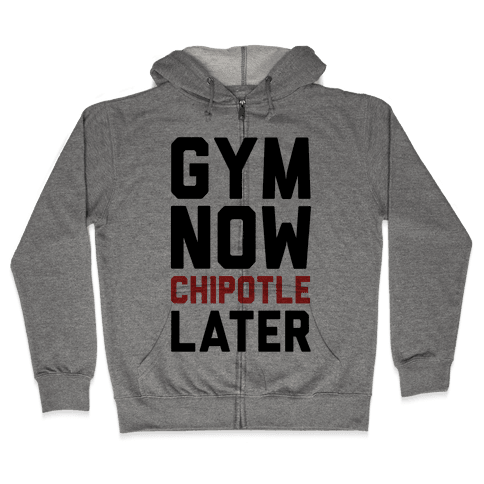 Gym Now Chipotle Later Zip Hoodie