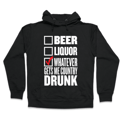 Whatever Gets Me Country Drunk Hooded Sweatshirt