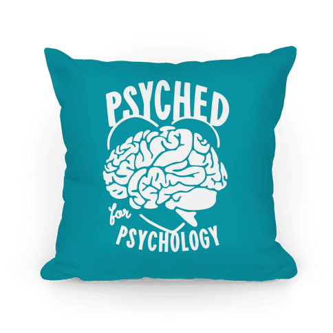 I Get Psyched for Psychology Pillow