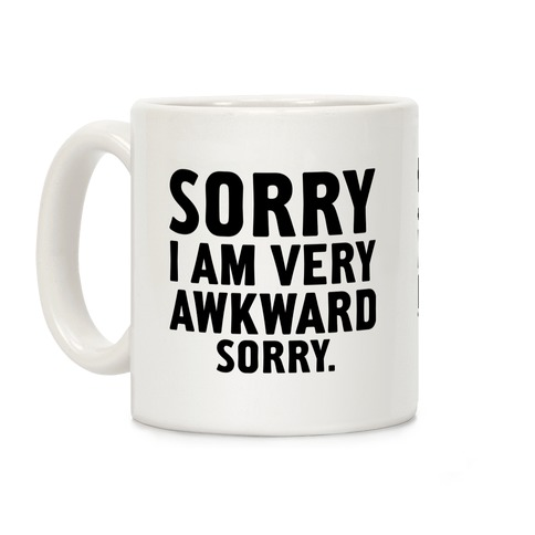 Sorry I Am Very Awkward Coffee Mug