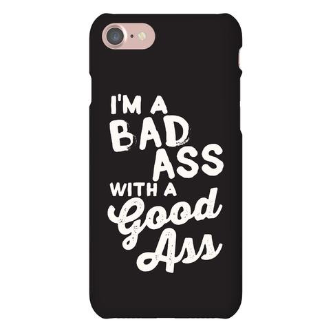 I'm A Badass With A Good Ass Phone Case