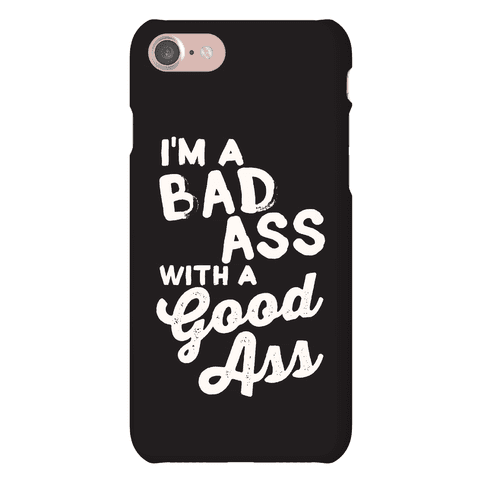 I'm A Badass With A Good Ass Phone Case