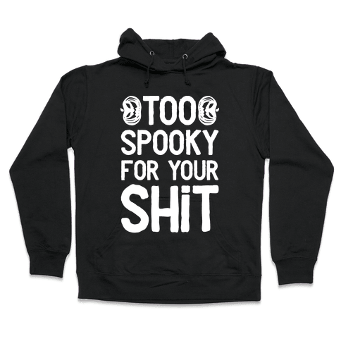 Too Spooky For Your Shit Hooded Sweatshirt