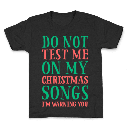 Do Not Test Me On My Christmas Songs Kids T-Shirt
