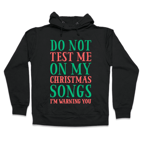 Do Not Test Me On My Christmas Songs Hooded Sweatshirt