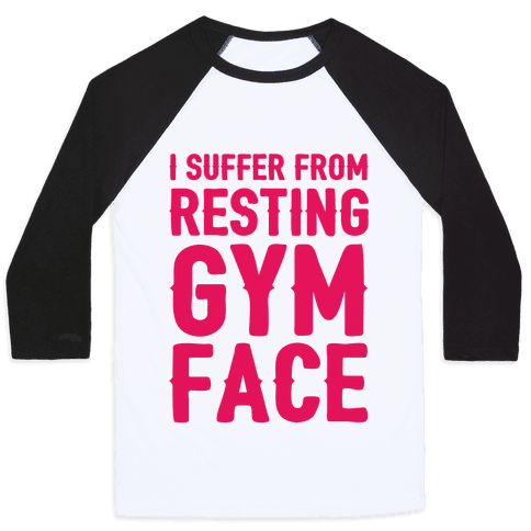 I Suffer From Resting Gym Face Baseball Tee