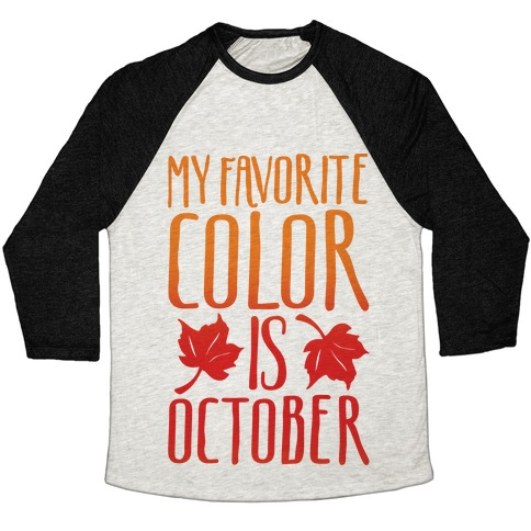 My Favorite Color Is October Baseball Tee