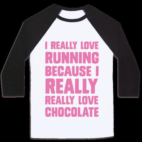 I Really Love Running Because I Really Really Love Chocolate Baseball Tee