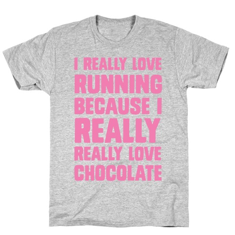 I Really Love Running Because I Really Really Love Chocolate T-Shirt