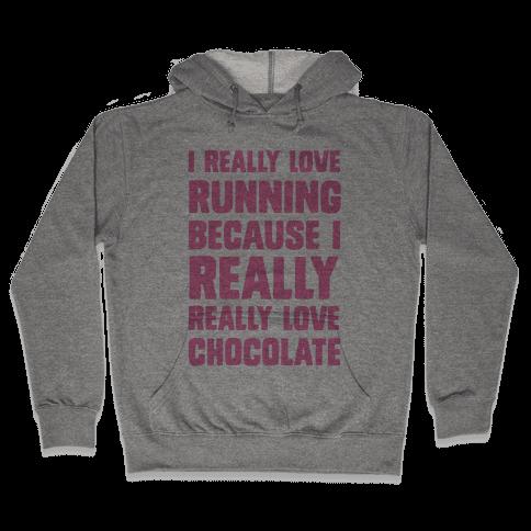 I Really Love Running Because I Really Really Love Chocolate Hooded Sweatshirt