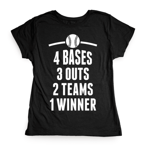 4 Bases, 3 Outs, 2 Teams, 1 Winner (Baseball) Womens T-Shirt