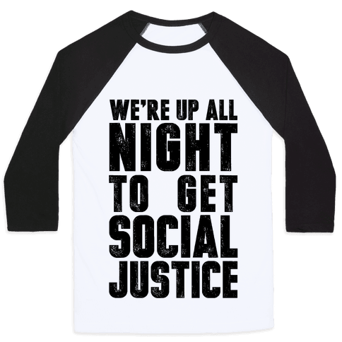We're Up All Night To Get Social Justice Baseball Tee