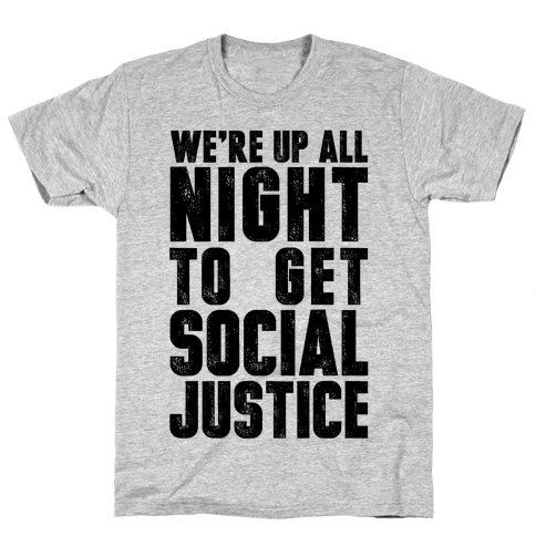 We're Up All Night To Get Social Justice Mens T-Shirt