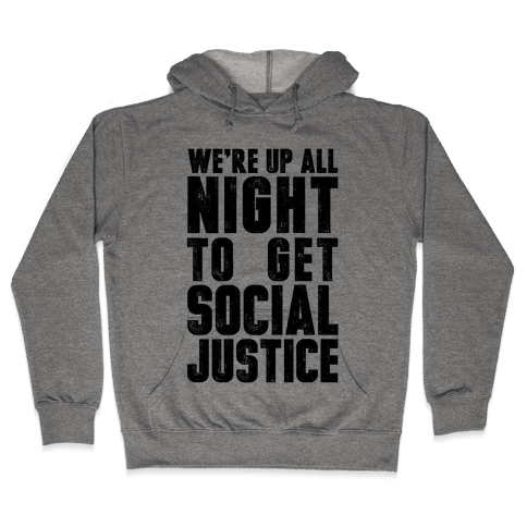 We're Up All Night To Get Social Justice Hooded Sweatshirt