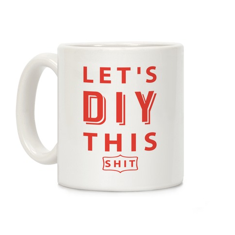 Let's DIY This Shit Coffee Mug