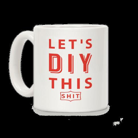 Let's DIY This Shit Coffee Mug