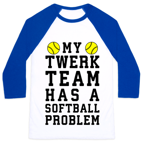 My Twerk Team Has A Softball Problem Baseball Tee