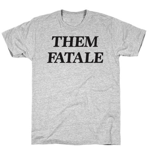 Them Fatale T-Shirt