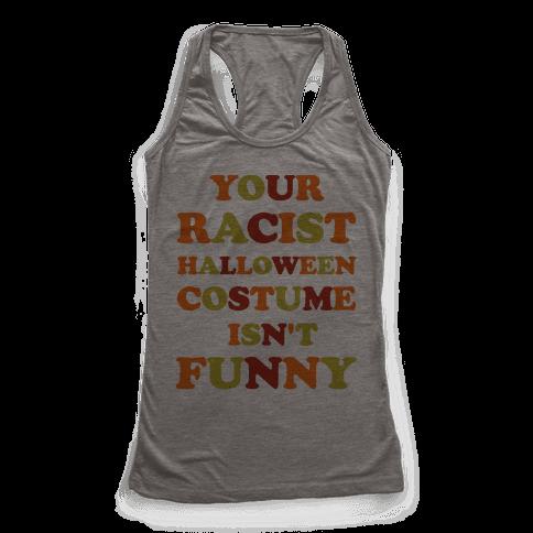Your Racist Halloween Costume Isn't Funny Racerback Tank Top