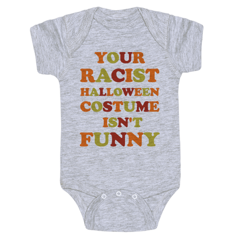 Your Racist Halloween Costume Isn't Funny Baby Onesy