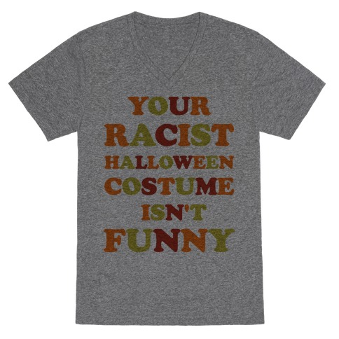 Your Racist Halloween Costume Isn't Funny V-Neck Tee Shirt