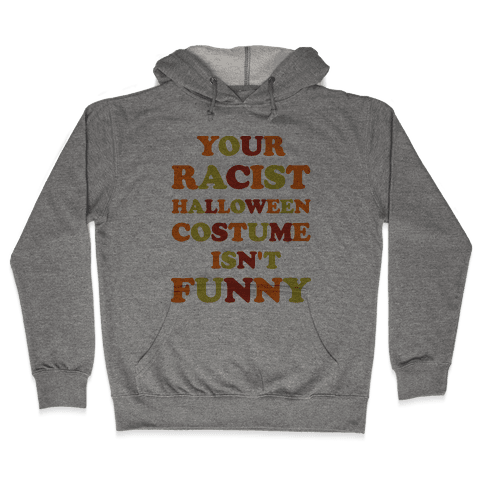 Your Racist Halloween Costume Isn't Funny Hooded Sweatshirt