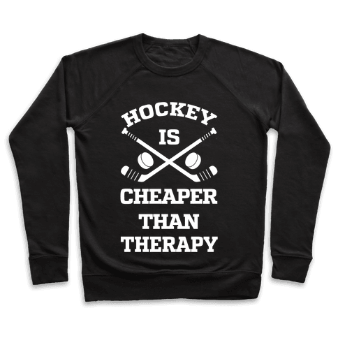 Hockey Is Cheaper Than Therapy Pullover