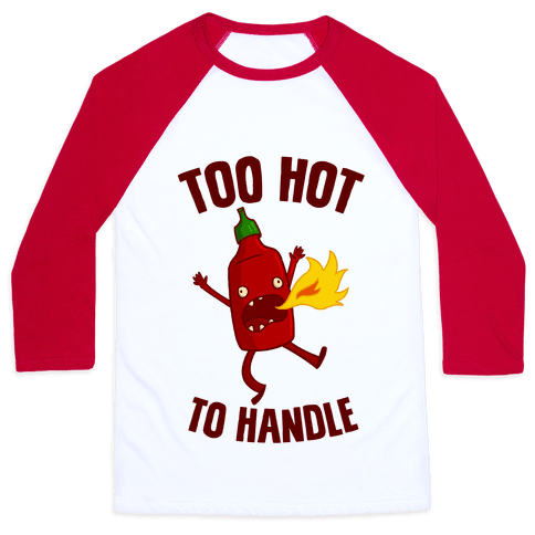 Too Hot To Handle Baseball Tee