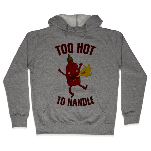 Too Hot To Handle Hooded Sweatshirt