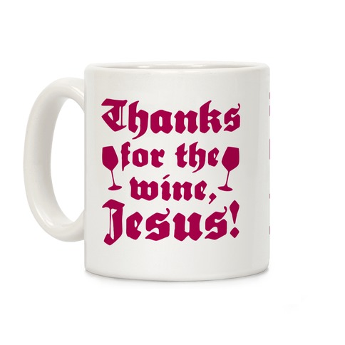 Thanks For The Wine, Jesus! Coffee Mug