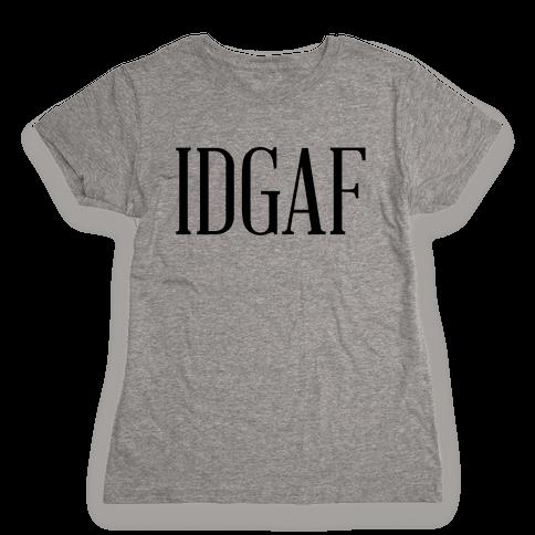 IDGAF Womens T-Shirt