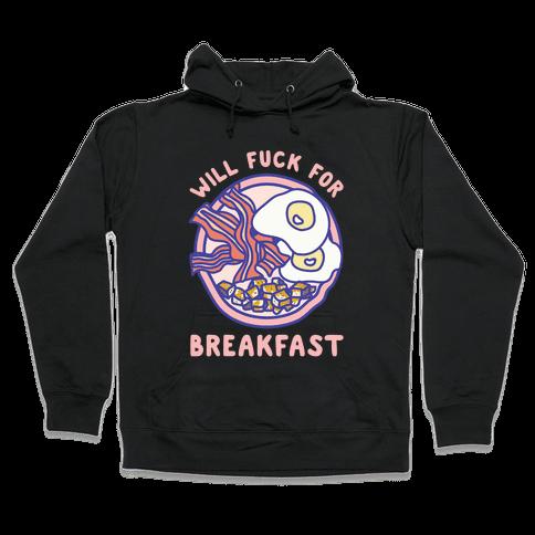 Will F*** For Breakfast Hooded Sweatshirt