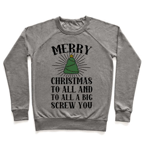Merry Christmas To All And To All A Big Screw You Pullover