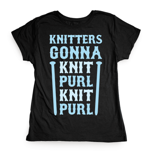 Knitters Gonna Knit, Purl, Knit, Purl Womens T-Shirt