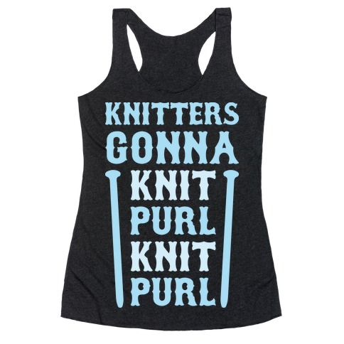 Knitters Gonna Knit, Purl, Knit, Purl Racerback Tank Top
