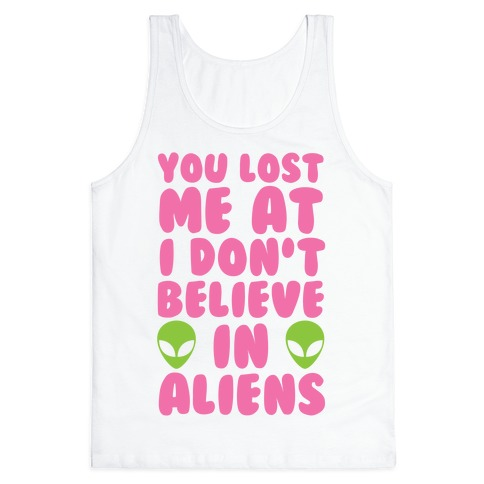 You Lost Me At I Don't Believe in Aliens Tank Top