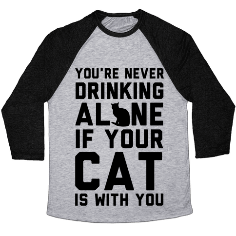 You're Never Drinking Alone If Your Cat Is With You Baseball Tee