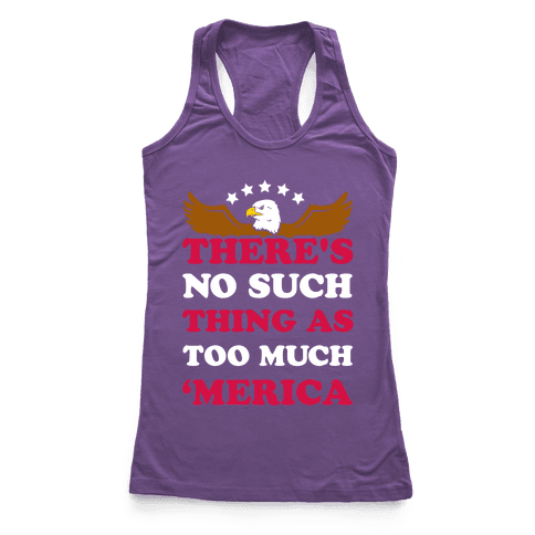 There's No Such Thing As Too Much 'Merica Racerback Tank Top