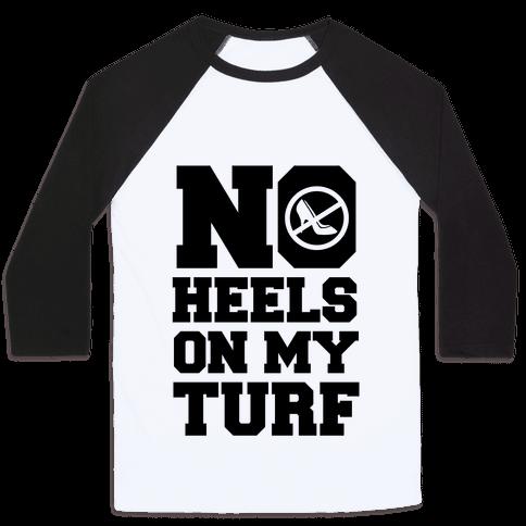 No Heels On My Turf Baseball Tee