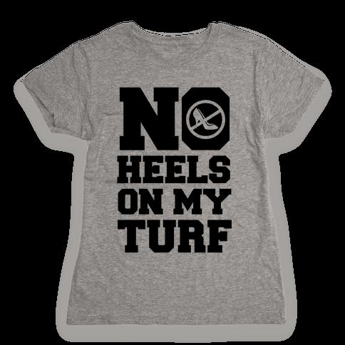 No Heels On My Turf Womens T-Shirt